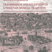 Giovanni Gabrieli. Transmission and Reception of a Venetian Musical Tradition